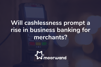Will cashlnessness prompt a rise in business banking