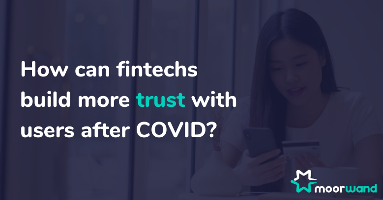 How can fintechs build more trust with users after COVID-19?