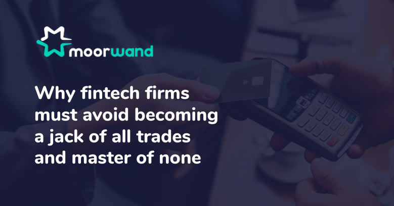 Why fintech firms must avoid becoming a jack of all trades and master of none