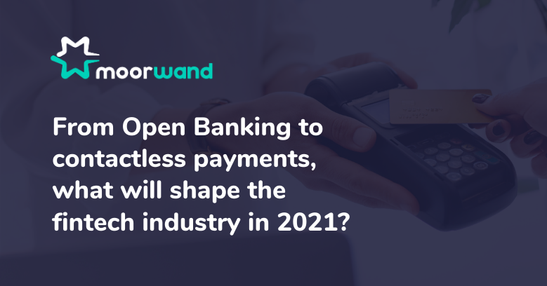 From Open Banking to contactless payments, what will shape the fintech industry in 2021?