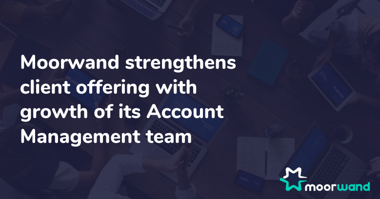 Moorwand strengthens client offering with growth of its Account Management team