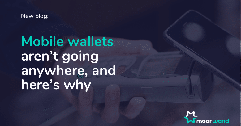 Mobile wallets aren't going anywhere, and here's why…