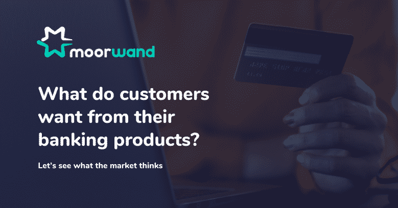 What do customers want from their banking products?