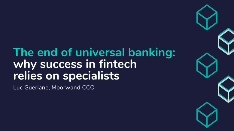 The end of universal banking_ why success in fintech relies on specialists