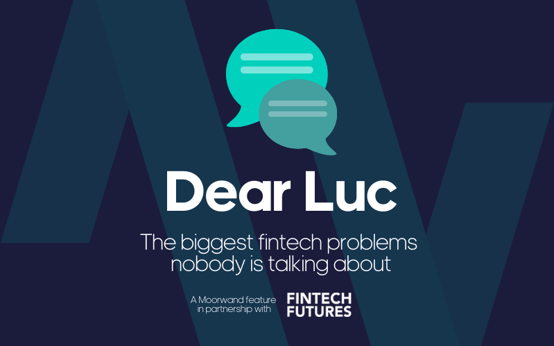 Dear Luc: The payments agony uncle with Fintech Futures