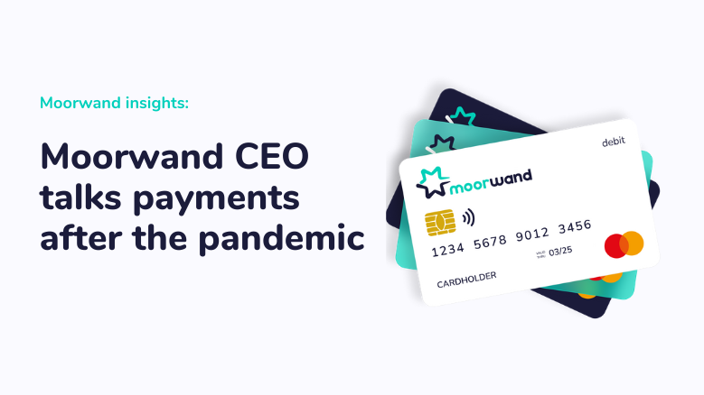 Image of Moorwand CEO talks payments after the pandemic